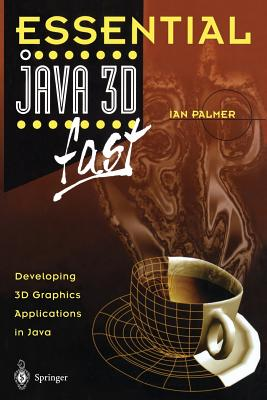 Essential Java 3D Fast: Developing 3D Graphics Applications in Java - Palmer, Ian, Professor