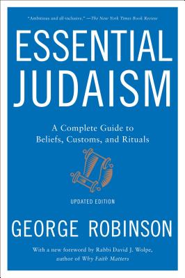 Essential Judaism: A Complete Guide to Beliefs, Customs & Rituals - Robinson, George