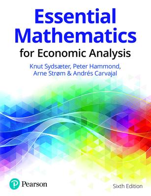 Essential Mathematics for Economic Analysis - Sydsaeter, Knut, and Hammond, Peter, and Strom, Arne