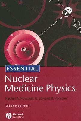 Essential Nuclear Medicine Physics - Powsner, Rachel A, M.D., and Powsner, Edward R, M.D.