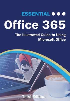 Essential Office 365 Third Edition: The Illustrated Guide to Using Microsoft Office - Wilson, Kevin