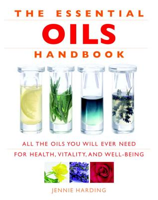 Essential Oils Handbook: All the Oils You Will Ever Need for Health, Vitality and Well-Being - Harding, Jennie