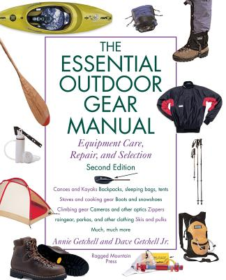 Essential Outdoor Gear Manual: Equipment Care, Repair, and Selection - Getchell, Annie, and Getchell, David R