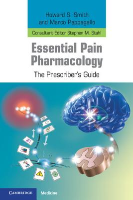 Essential Pain Pharmacology: The Prescriber's Guide - Smith, Howard S., and Pappagallo, Marco, and Stahl, Stephen M. (Consultant editor)