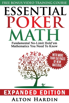 Essential Poker Math, Expanded Edition: Fundamental No-Limit Hold'em Mathematics You Need to Know - Hardin, Alton