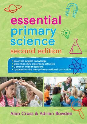 Essential Primary Science - Cross, Alan, and Bowden, Adrian