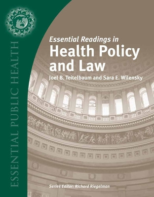 Essential Readings in Health Policy and Law - Teitelbaum, Joel B, and Wilensky, Sara E, JD, MPP
