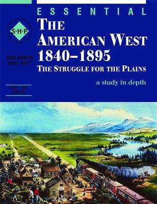 Essential the American West 1840-1895: An SHP Depth Study: Student's Book: The Struggle for the Plains - Martin, Dave, and Watt, Nigel