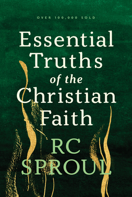 Essential Truths of the Christian Faith - Sproul, R C