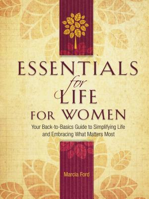 Essentials for Life for Women: Your Back-To-Basics Guide to Simplifying Life and Embracing What Matters Most - Ford, Marcia