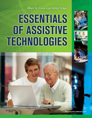 Essentials of Assistive Technologies - Cook, Albert M., and Polgar, Janice Miller