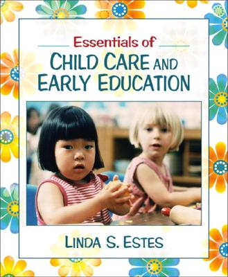 Essentials of Child Care and Early Education - Estes, Linda