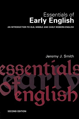 Essentials of Early English: Old, Middle and Early Modern English - Smith, Jeremy J.