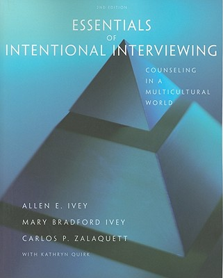 Essentials of Intentional Interviewing: Counseling in a Multicultural World - Ivey, Allen E, and Ivey, Mary Bradford, and Zalaquett, Carlos P