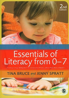Essentials of Literacy from 0-7: A Whole-Child Approach to Communication, Language and Literacy - Bruce, Tina, and Spratt, Jenny