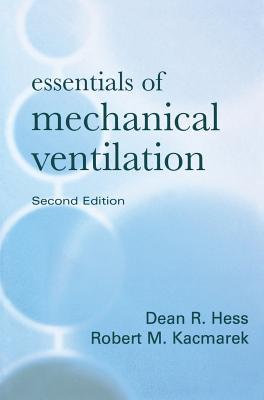 Essentials of Mechanical Ventilation - Hess, Dean, PhD, Rrt, and Kacmarek, Robert M, PhD, Rrt