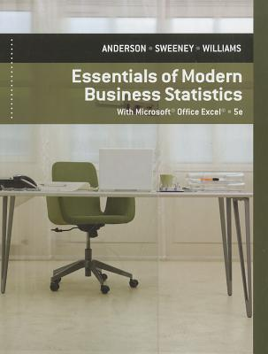 Essentials of Modern Business Statistics: With Microsoft Office Excel - Anderson, David R, and Sweeney, Dennis J, and Williams, Thomas A