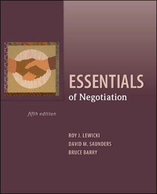 Essentials of Negotiation - Lewicki, Roy J, Professor, and Saunders, David M, and Barry, Bruce