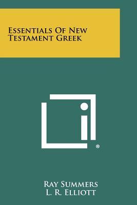 Essentials of New Testament Greek - Summers, Ray