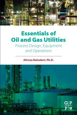 Essentials of Oil and Gas Utilities: Process Design, Equipment, and Operations - Bahadori, Alireza