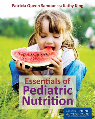 Essentials of Pediatric Nutrition - Samour, Patricia Queen, and King, Kathy, Rd, LD