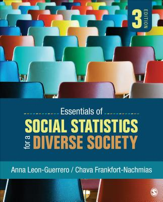 Essentials of Social Statistics for a Diverse Society - Leon-Guerrero, Anna Y, and Frankfort-Nachmias, Chava, Dr.