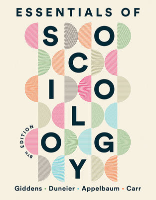 Essentials of Sociology - Giddens, Anthony, and Duneier, Mitchell, and Appelbaum, Richard P