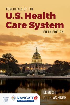 Essentials of the U.S. Health Care System - Shi, Leiyu, and Singh, Douglas A