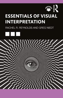 Essentials of Visual Interpretation - Reynolds, Rachel R, and Niedt, Greg