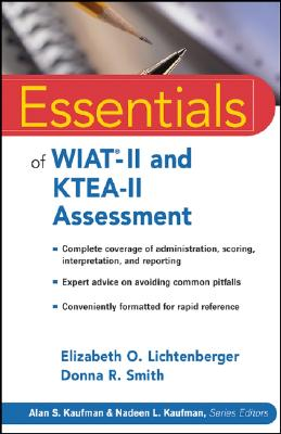Essentials of WIAT -II and KTEA-II Assessment - Lichtenberger, Elizabeth O, PH.D., and Smith, Donna R