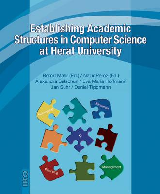 Establishing Academic Structures in Computer Science at Herat University - Mahr, Bernd (Editor)
