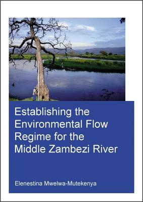 Establishing the Environmental Flow Regime for the Middle Zambezi River - Mwelwa-Mutekenya, Elenestina