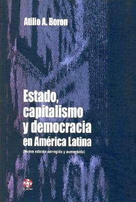 Estado, Capitalismo y Democracia En America Latina - Boron, Atilio