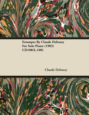 Estampes by Claude Debussy for Solo Piano (1903) Cd108(l.100) - Debussy, Claude