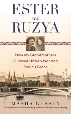 Ester and Ruzya: How My Grandmothers Survived Hitler's War and Stalin's Peace - Gessen, Masha