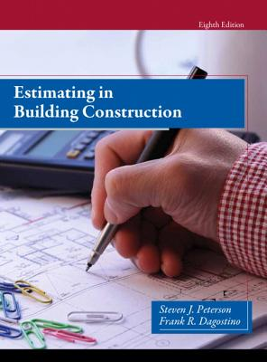 Estimating in Building Construction - Peterson, Steven J., MBA, PE, and Dagostino, Frank R.