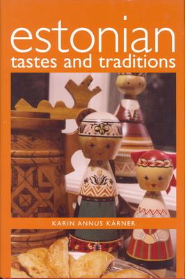 Estonian Tastes & Traditions - Karner, Karin Annus, and Kearner, Karin Annus