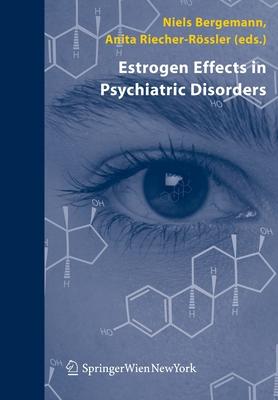Estrogen Effects in Psychiatric Disorders - Bergemann, Niels (Editor), and Riecher-Rossler, Anita (Editor)