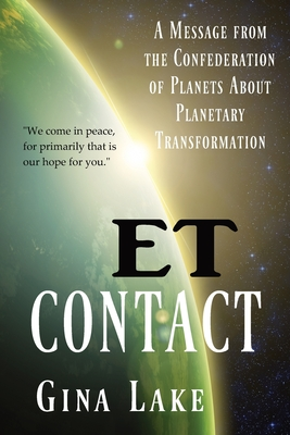 Et Contact: A Message from the Confederation of Planets about Planetary Transformation - Lake, Gina
