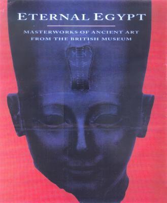 Eternal Egypt: Masterworks of Ancient Art from the British Museum - Russmann, Edna R (Editor)