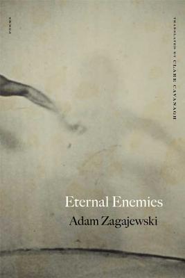 Eternal Enemies - Zagajewski, Adam, and Cavanagh, Clare, Professor (Translated by)