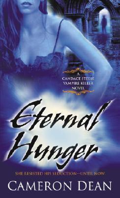 Eternal Hunger: A Candace Steele Vampire Killer Novel - Dean, Cameron