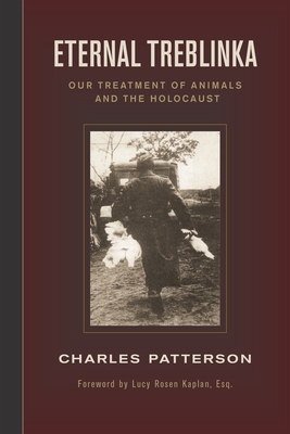 Eternal Treblinka: Our Treatment of Animals and the Holocaust - Patterson, Charles, PH.D.