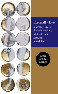 Eternally Eve: Images of Eve in the Hebrew Bible, Midrash, and Modern Jewish Poetry - Lerner, Anne Lapidus