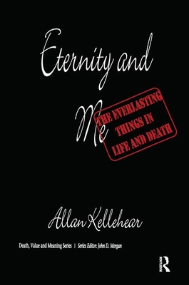 Eternity and Me: The Everlasting Things in Life and Death - Kellehear, Allan