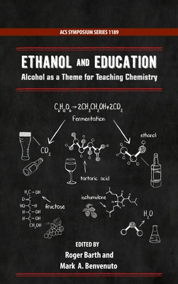 Ethanol and Education: Alcohol as a Theme for Teaching Chemistry - Barth, Roger (Editor), and Benvenuto, Mark a (Editor)