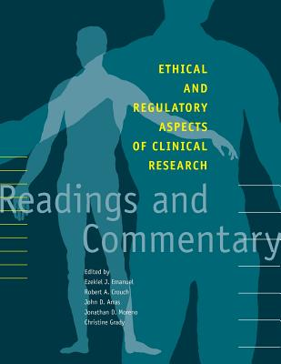 Ethical and Regulatory Aspects of Clinical Research: Readings and Commentary - Crouch, Robert A (Editor), and Arras, John D, Dr. (Editor), and Grady, Christine, Ph.D. (Editor)