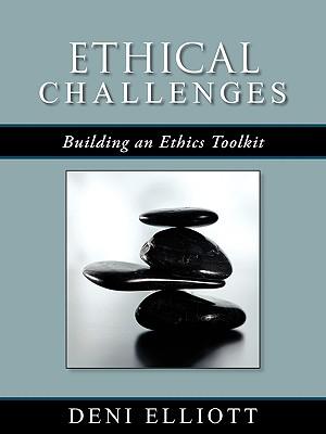 Ethical Challenges: Building an Ethics Toolkit - Elliott, Deni, Professor, Ed.D
