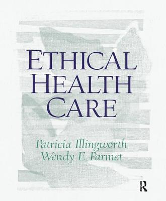 Ethical Health Care - Illingworth, Patricia, and Parmet, Wendy