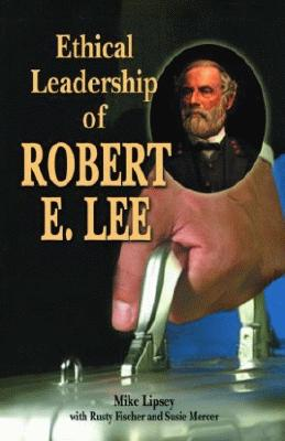 Ethical Leadership of Robert E. Lee - Lipsey, Mike